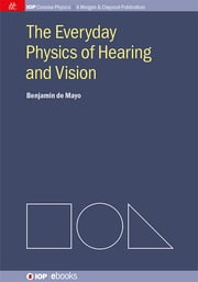The Everyday Physics of Hearing and Vision ebook by Benjamin de Mayo