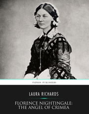 Florence Nightingale: The Angel of Crimea ebook by Laura Richards