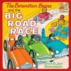 The Berenstain Bears and the Big Road Race eBook by Stan Berenstain, Jan Berenstain