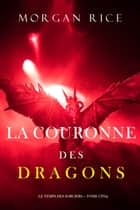 La Couronne des Dragons (Le Temps des Sorciers — Tome Cinq) ebook by Morgan Rice