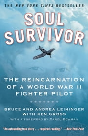Soul Survivor - The Reincarnation of a World War II Fighter Pilot ebook by Andrea Leininger,Bruce Leininger,Ken Gross