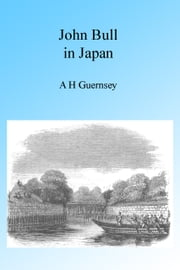 John Bull in Japan, Illustrated ebook by A H Guernsey