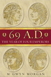 69 AD: The Year of Four Emperors ebook by Gwyn Morgan
