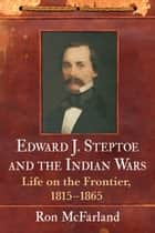 Edward J. Steptoe and the Indian Wars ebook by Ron McFarland