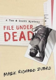 File Under Dead - A Tom & Scott Mystery ebook by Mark Richard Zubro