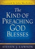 The Kind of Preaching God Blesses ebook by Steven J. Lawson