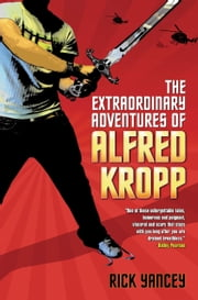 The Extraordinary Adventures of Alfred Kropp ebook by Rick Yancey