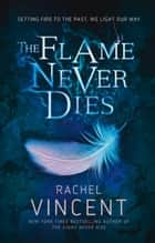 The Flame Never Dies (Well of Souls, Book 2) ebook by Rachel Vincent