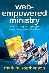 Web-Empowered Ministry - Connecting With People through Websites, Social Media, and More ebook by Mark Stephenson