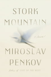 Stork Mountain - A Novel ebook by Miroslav Penkov