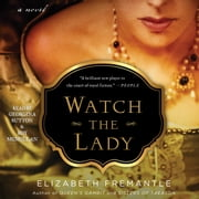 Watch the Lady - A Novel audiobook by Elizabeth Fremantle