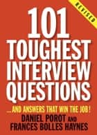 101 Toughest Interview Questions - And Answers That Win the Job! eBook by Daniel Porot, Frances Bolles Haynes