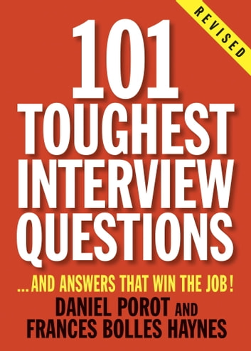 101 Toughest Interview Questions - And Answers That Win the Job! ebook by Daniel Porot,Frances Bolles Haynes