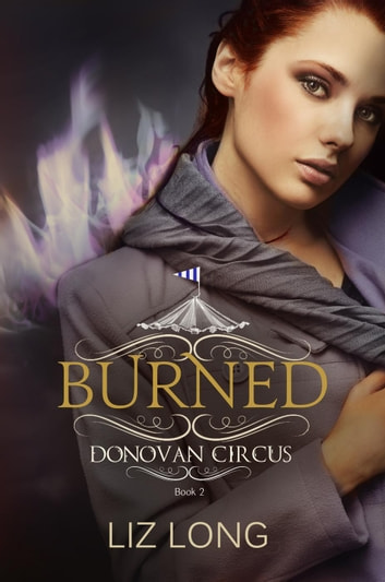 Burned - The Donovan Circus Series, #2 ebook by Liz Long