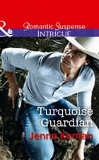 Turquoise Guardian (Mills & Boon Intrigue) (Apache Protectors: Tribal Thunder, Book 1) ebook by Jenna Kernan