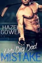 Her Big Bad Mistake ebook by Hazel Gower