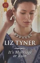 It's Marriage Or Ruin - A Regency Historical Romance ebook by Liz Tyner