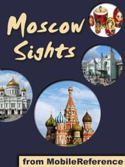Moscow Sights: a travel guide to the top 30 attractions in Moscow, Russia (Mobi Sights) ebook by MobileReference
