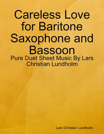 Careless Love for Baritone Saxophone and Bassoon - Pure Duet Sheet Music By Lars Christian Lundholm ebook by Lars Christian Lundholm