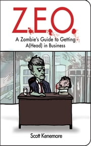 Z.E.O. - How to Get A(Head) in Business ebook by Scott Kenemore