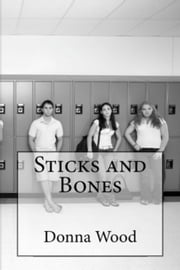 Sticks and Bones ebook by Donna R. Wood