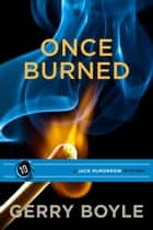 Once Burned ebook by Gerry Boyle