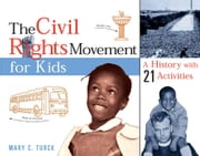 The Civil Rights Movement for Kids: A History with 21 Activities ebook by Turck, Mary C.
