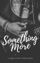 Something More - Dark Little Town, #3 ebook by Sam LaRose