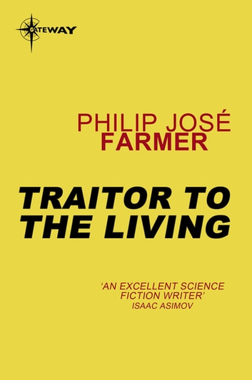 Traitor to the Living ebook by Philip Jose Farmer