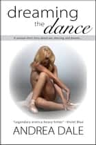 Dreaming the Dance ebook by Andrea Dale