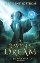 A Raven's Dream ebook by Eric Kent Edstrom
