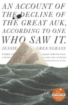An Account of the Decline of the Great Auk, According to One Who Saw It - A John Murray Original ebook by Jessie Greengrass