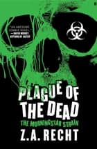 Plague of the Dead ebook by Z.A. Recht