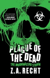 Plague of the Dead - The Morningstar Saga ebook by Z.A. Recht