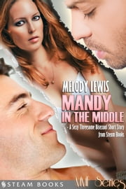 Mandy in the Middle - A Sexy Threesome Bisexual Short Story from Steam Books ebook by Melody Lewis, Steam Books
