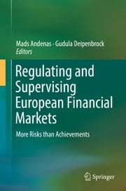 Regulating and Supervising European Financial Markets - More Risks than Achievements ebook by Mads Andenas,Gudula Deipenbrock