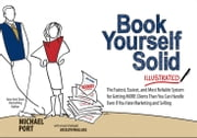 Book Yourself Solid Illustrated - The Fastest, Easiest, and Most Reliable System for Getting More Clients Than You Can Handle Even if You Hate Marketing and Selling ebook by Michael Port,Jocelyn Wallace