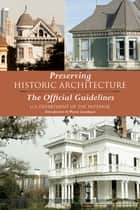 Preserving Historic Architecture - The Official Guidelines ebook by U.S. Department of the Interior, Wayne Goodman