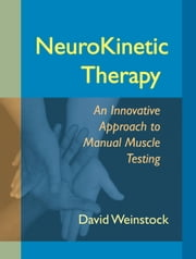 NeuroKinetic Therapy - An Innovative Approach to Manual Muscle Testing ebook by David Weinstock