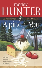 Alpine for You - A Passport to Peril Mystery ebook by Maddy Hunter