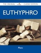 Euthyphro - The Original Classic Edition ebook by Plato Plato