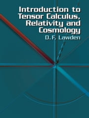 Introduction to Tensor Calculus, Relativity and Cosmology ebook by D. F. Lawden