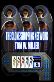 The Clone Shopping Network ebook by Tom W. Miller