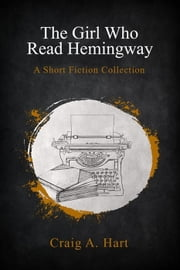 The Girl Who Read Hemingway ebook by Craig A. Hart
