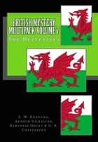 British Mystery Multipack Volume 7 - The Detectives ebook by E. W. Hornung, Arthur Griffiths, Baroness Orczy