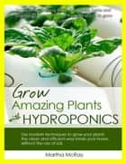 Grow Amazing Plants with Hydroponics ebook by Martha McRay