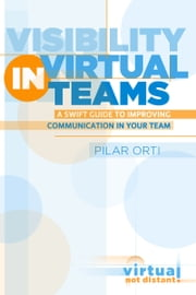 Visibility in Virtual Teams. ebook by Pilar Orti