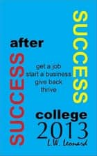Success After College 2013 ebook by LW Leonard