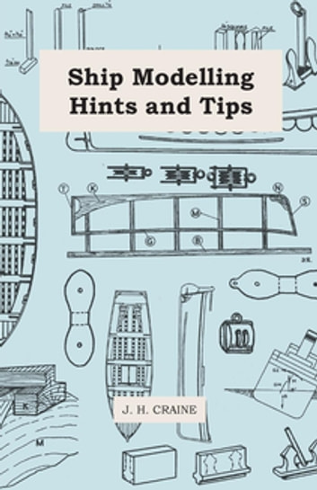 Ship Modelling Hints And Tips ebook by J. H. Craine