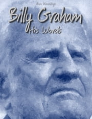 Billy Graham: His Words ebook by Ann Kannings